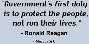 Government's first duty is to protect the people, not run their lives Ronald Reagan