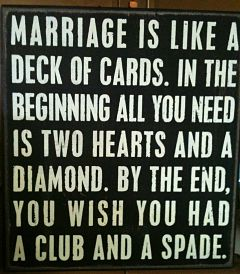 Marriage is like a deck of cards two hearts