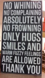No whining complaining frowning Only hugs smiles and warm fuzzy feelings allowed