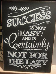 Success is not easy or for the lazy