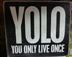 YOLO only live once