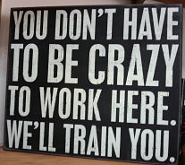 You Don't have to be crazy to work here_opt
