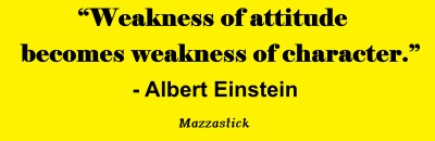 Weakness of attitude becomes weakness of character Albert Einstein