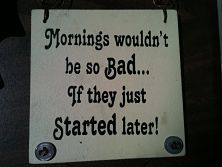 Mornings wouldn't be so bad if they started later