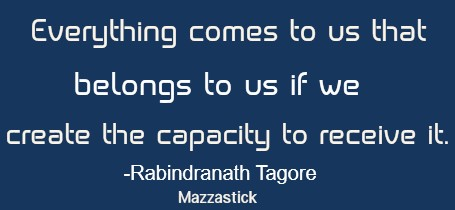 Everything comes to us that belongs to us if we create the capacity to receive it.